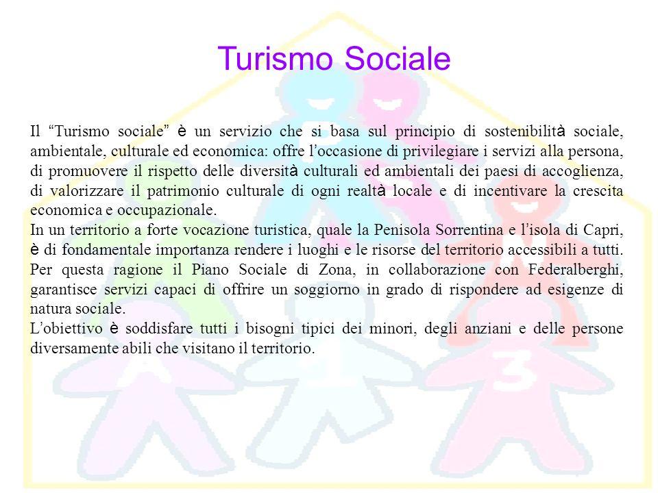 Turismo Sociale Il Turismo sociale è un servizio che si basa sul principio di sostenibilit à sociale, ambientale, culturale ed economica: offre l occa