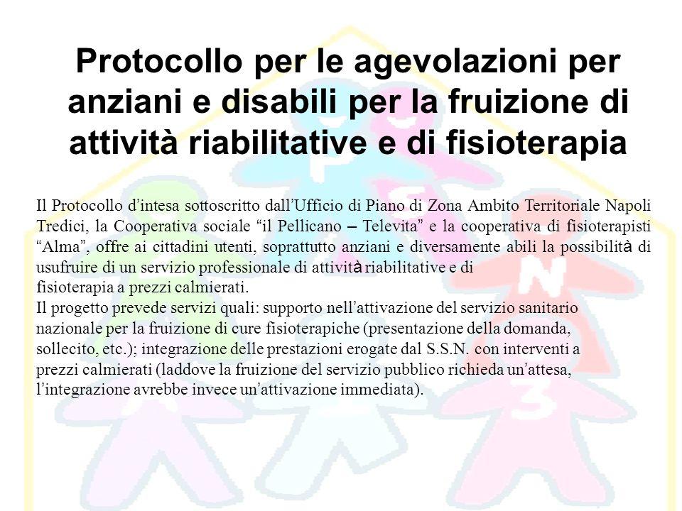 Protocollo per le agevolazioni per anziani e disabili per la fruizione di attività riabilitative e di fisioterapia Il Protocollo d intesa sottoscritto