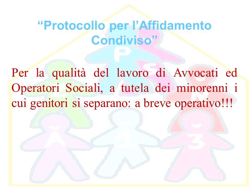 Protocollo per lAffidamento Condiviso Per la qualità del lavoro di Avvocati ed Operatori Sociali, a tutela dei minorenni i cui genitori si separano: a