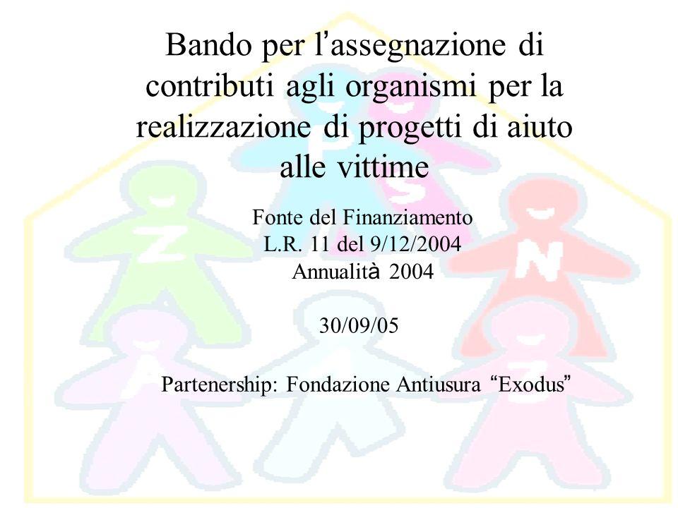 Bando per l assegnazione di contributi agli organismi per la realizzazione di progetti di aiuto alle vittime Fonte del Finanziamento L.R. 11 del 9/12/