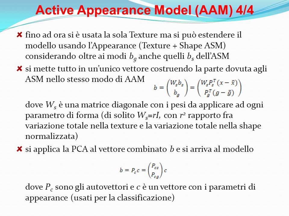 Active Appearance Model (AAM) 4/4 fino ad ora si è usata la sola Texture ma si può estendere il modello usando lAppearance (Texture + Shape ASM) consi