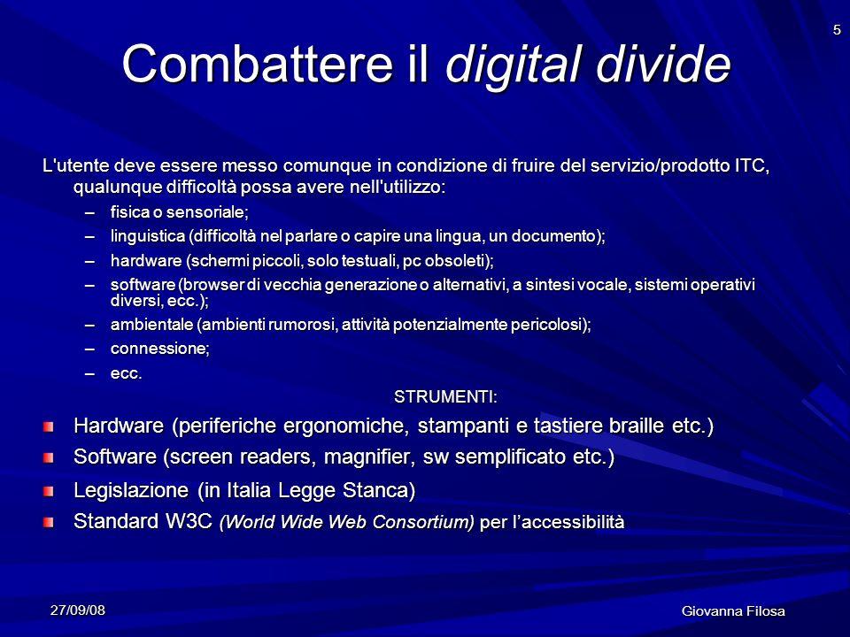 27/09/08 Giovanna Filosa 5 Combattere il digital divide L'utente deve essere messo comunque in condizione di fruire del servizio/prodotto ITC, qualunq