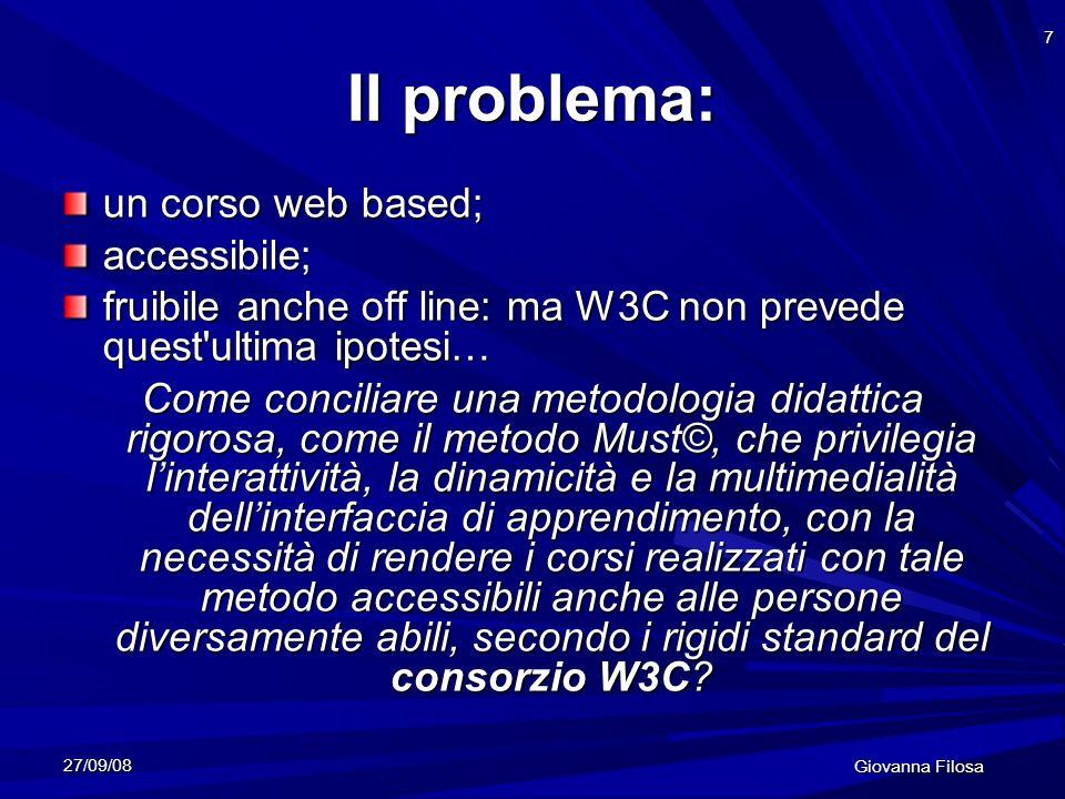 27/09/08 Giovanna Filosa 7 un corso web based; accessibile; fruibile anche off line: ma W3C non prevede quest'ultima ipotesi… Come conciliare una meto