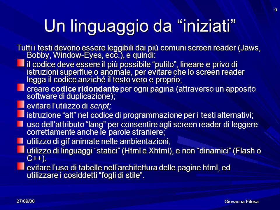 27/09/08 Giovanna Filosa 9 Un linguaggio da iniziati Tutti i testi devono essere leggibili dai più comuni screen reader (Jaws, Bobby, Window-Eyes, ecc