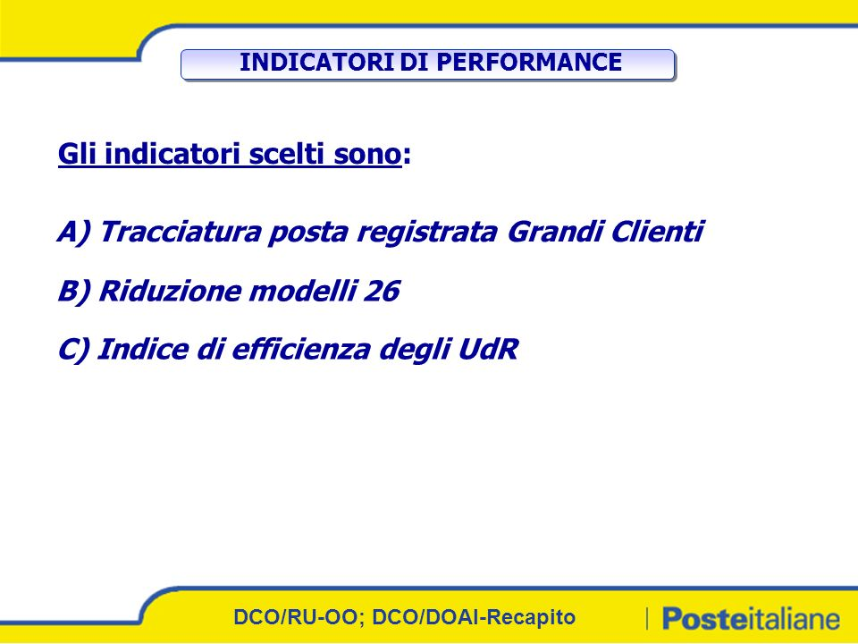 5 INDICATORI DI PERFORMANCE Gli indicatori scelti sono: A) Tracciatura posta registrata Grandi Clienti B) Riduzione modelli 26 C) Indice di efficienza