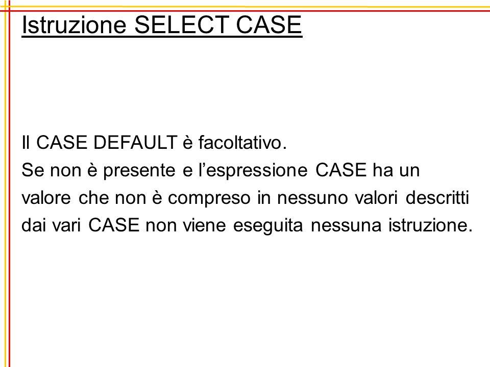 Istruzione SELECT CASE Il CASE DEFAULT è facoltativo.