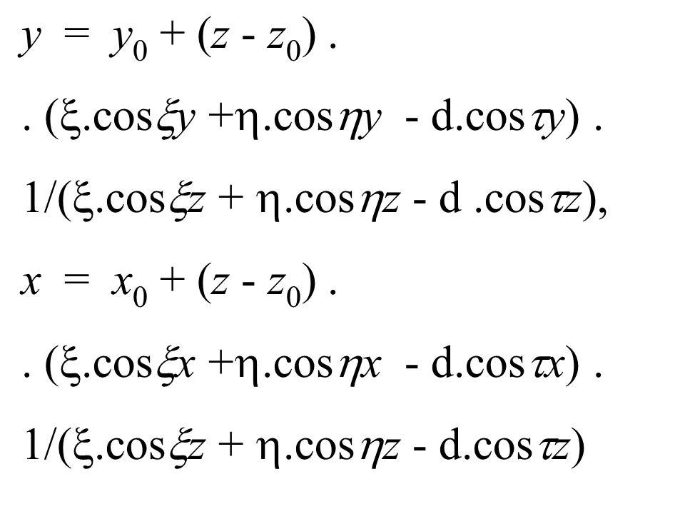 y = y 0 + (z - z 0 ).. (.cos y +.cos y - d.cos y). 1/(.cos z +.cos z - d.cos z), x = x 0 + (z - z 0 ).. (.cos x +.cos x - d.cos x). 1/(.cos z +.cos z