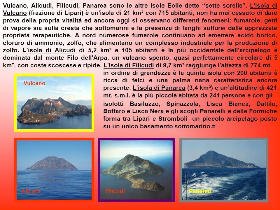 Lipari, Salina, Vulcano, Alicudi, Filacudi, Panarea (con i suoi isolotti e scogli), Stromboli (con l'isolotto Strombolicchio) sono le Isole Eolie, det