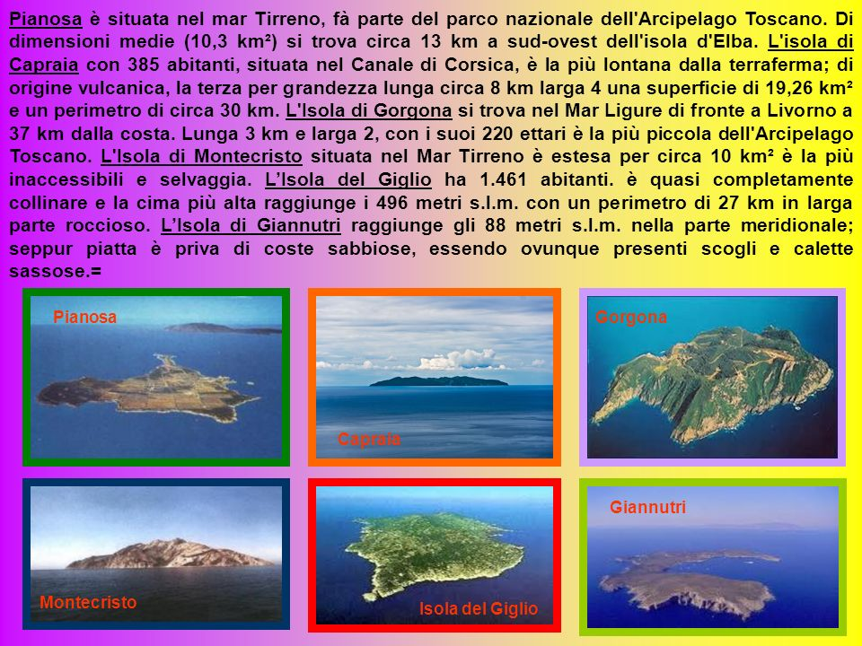 L'Arcipelago Toscano è formato da un gruppo di sette isole maggiori, di cui la più grande è l'Isola d'Elba, più alcune minori, e molti isolotti e scog
