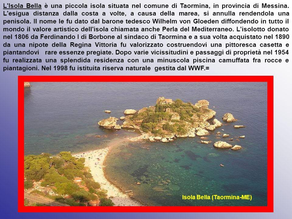 Isola Bella (Taormina-ME) L Isola Bella è una piccola isola situata nel comune di Taormina, in provincia di Messina.