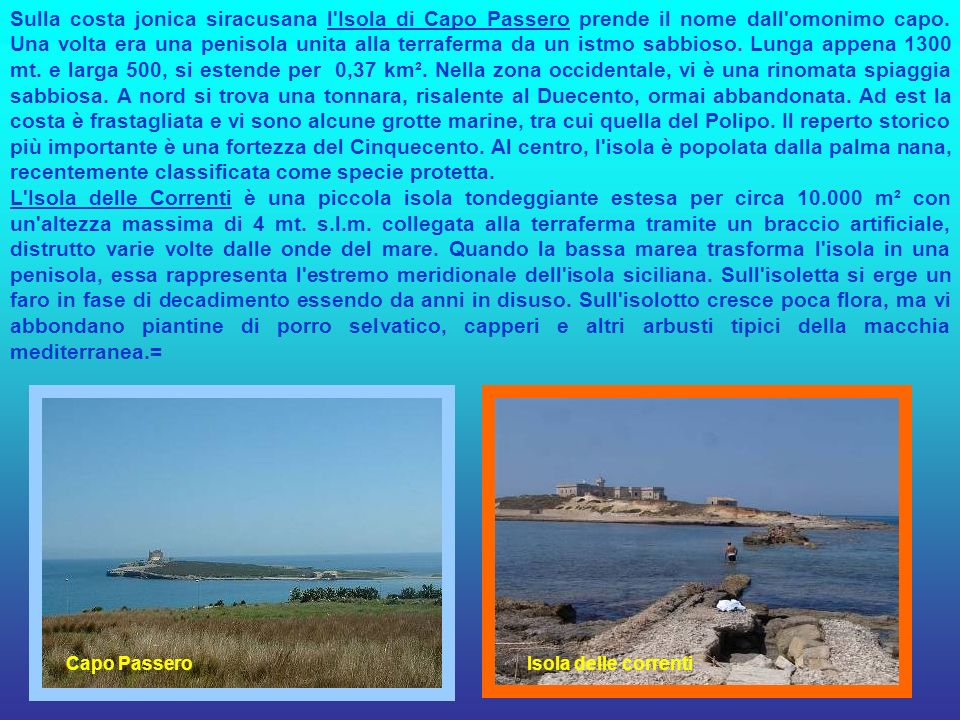 Capo PasseroIsola delle correnti Sulla costa jonica siracusana l Isola di Capo Passero prende il nome dall omonimo capo.