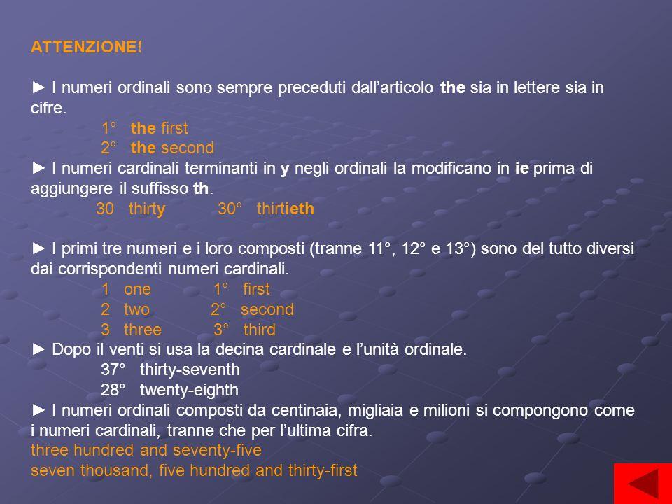 I NUMERI ORDINALI (ordinal numbers) I numeri ordinali sono usati per: classificare ed elencare, date, frazioni, sovrani, secoli (mentre in italiano si
