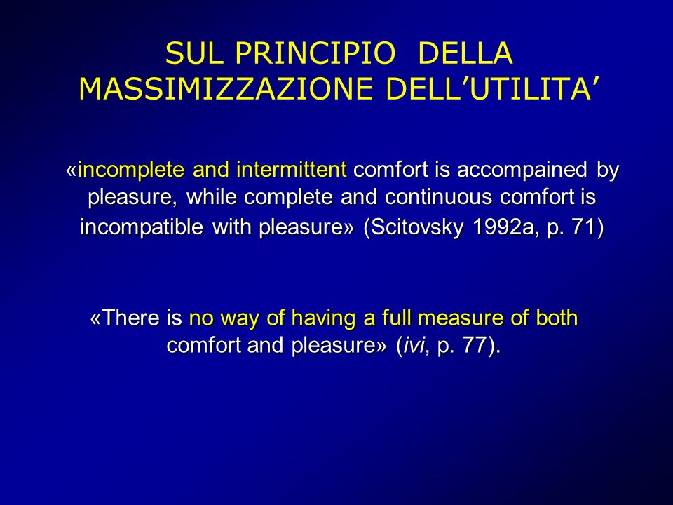 SUL PRINCIPIO DELLA MASSIMIZZAZIONE DELLUTILITA «incomplete and intermittent comfort is accompained by pleasure, while complete and continuous comfort