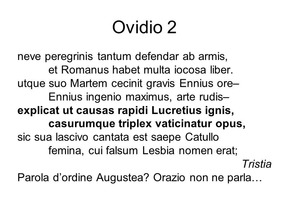 Ovidio 2 neve peregrinis tantum defendar ab armis, et Romanus habet multa iocosa liber. utque suo Martem cecinit gravis Ennius ore– Ennius ingenio max