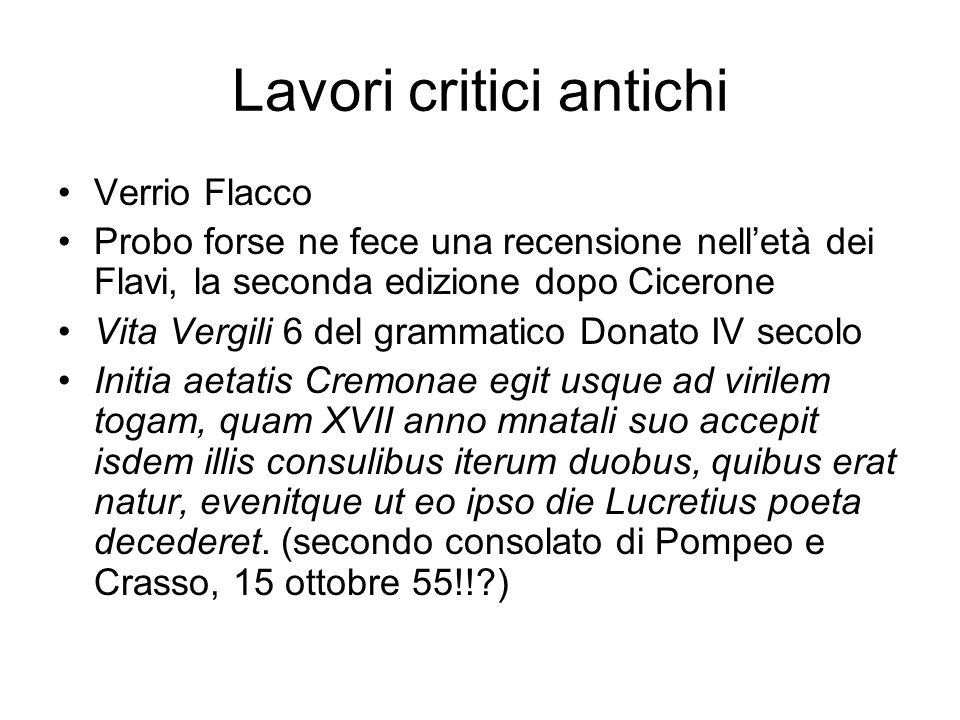 Lavori critici antichi Verrio Flacco Probo forse ne fece una recensione nelletà dei Flavi, la seconda edizione dopo Cicerone Vita Vergili 6 del gramma