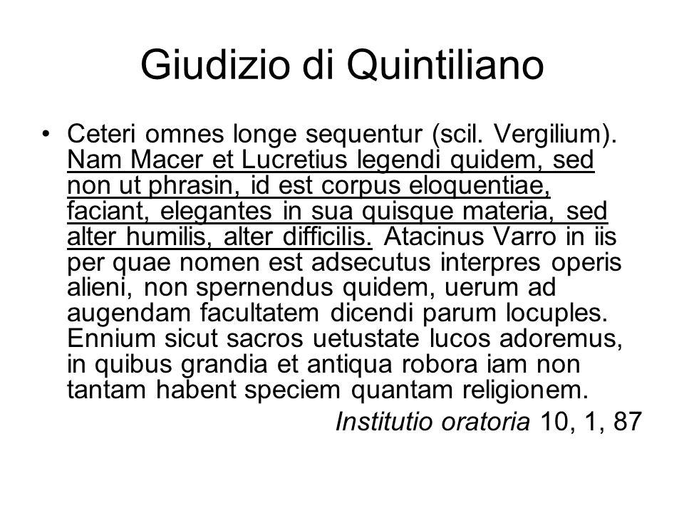 Giudizio di Quintiliano Ceteri omnes longe sequentur (scil. Vergilium). Nam Macer et Lucretius legendi quidem, sed non ut phrasin, id est corpus eloqu
