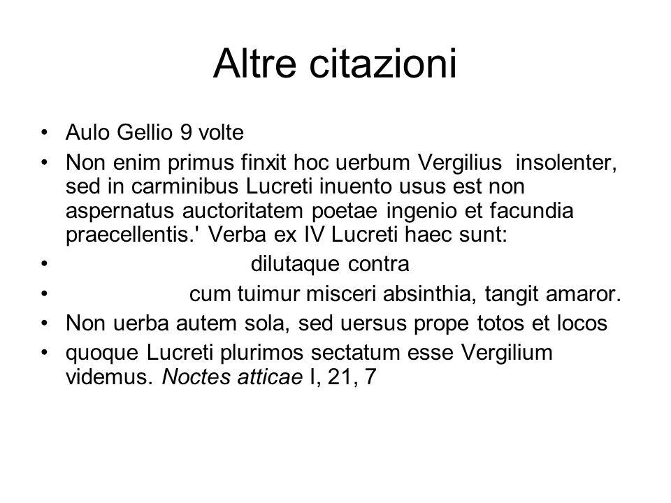 Altre citazioni Aulo Gellio 9 volte Non enim primus finxit hoc uerbum Vergilius insolenter, sed in carminibus Lucreti inuento usus est non aspernatus