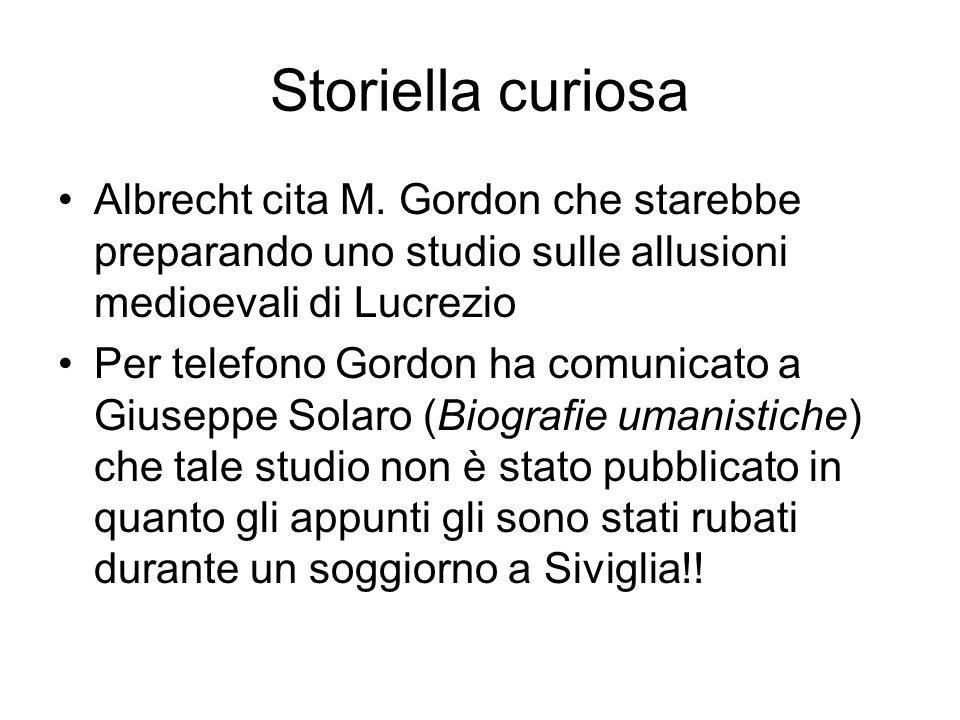 Storiella curiosa Albrecht cita M. Gordon che starebbe preparando uno studio sulle allusioni medioevali di Lucrezio Per telefono Gordon ha comunicato