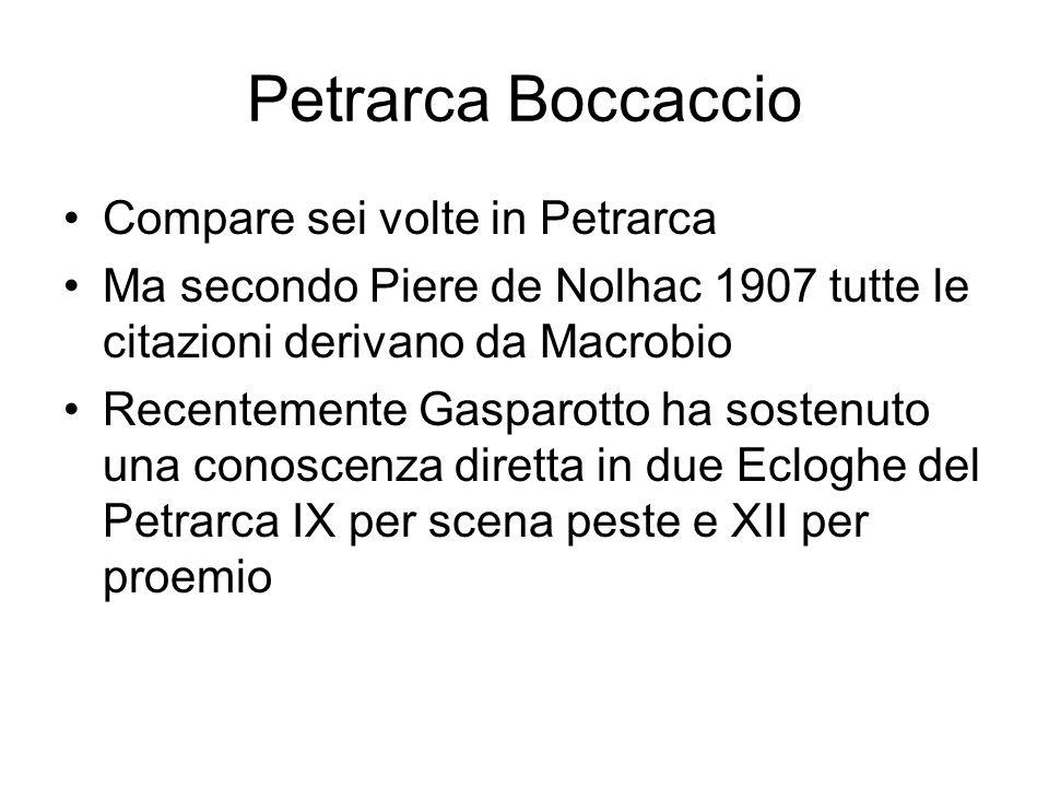 Petrarca Boccaccio Compare sei volte in Petrarca Ma secondo Piere de Nolhac 1907 tutte le citazioni derivano da Macrobio Recentemente Gasparotto ha so