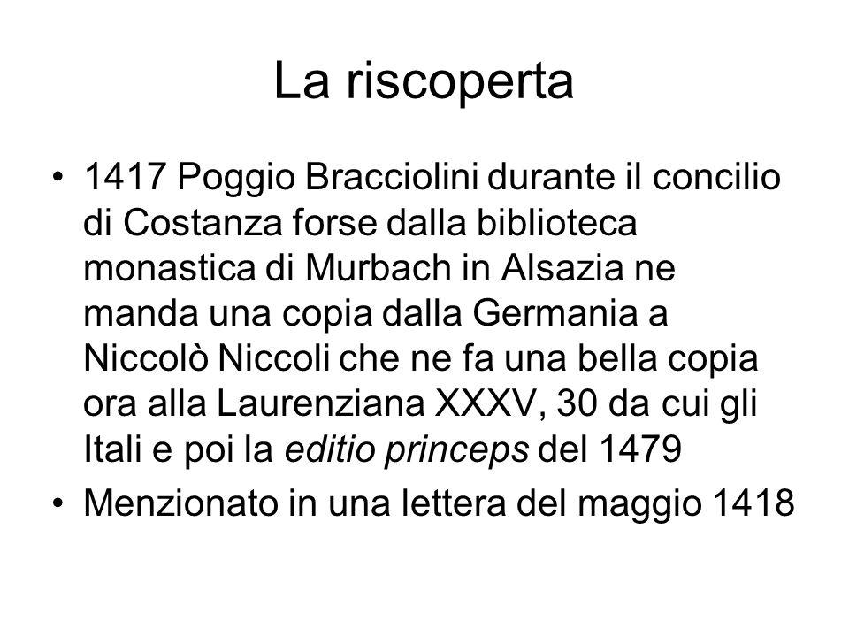 La riscoperta 1417 Poggio Bracciolini durante il concilio di Costanza forse dalla biblioteca monastica di Murbach in Alsazia ne manda una copia dalla