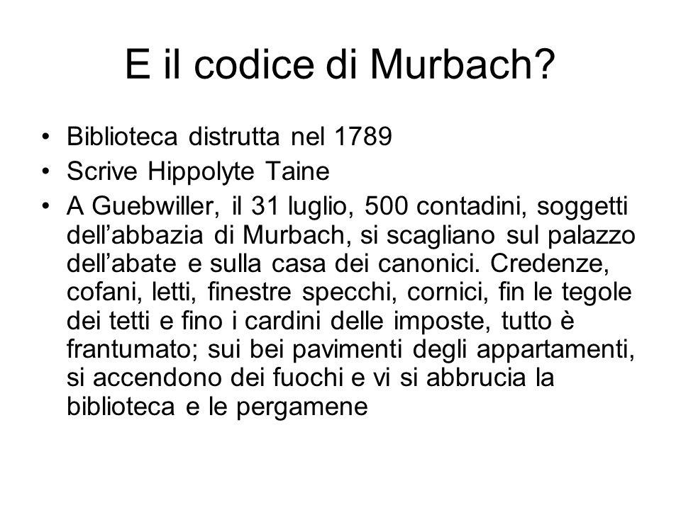 E il codice di Murbach? Biblioteca distrutta nel 1789 Scrive Hippolyte Taine A Guebwiller, il 31 luglio, 500 contadini, soggetti dellabbazia di Murbac