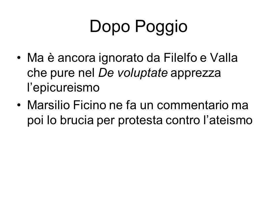 Dopo Poggio Ma è ancora ignorato da Filelfo e Valla che pure nel De voluptate apprezza lepicureismo Marsilio Ficino ne fa un commentario ma poi lo bru
