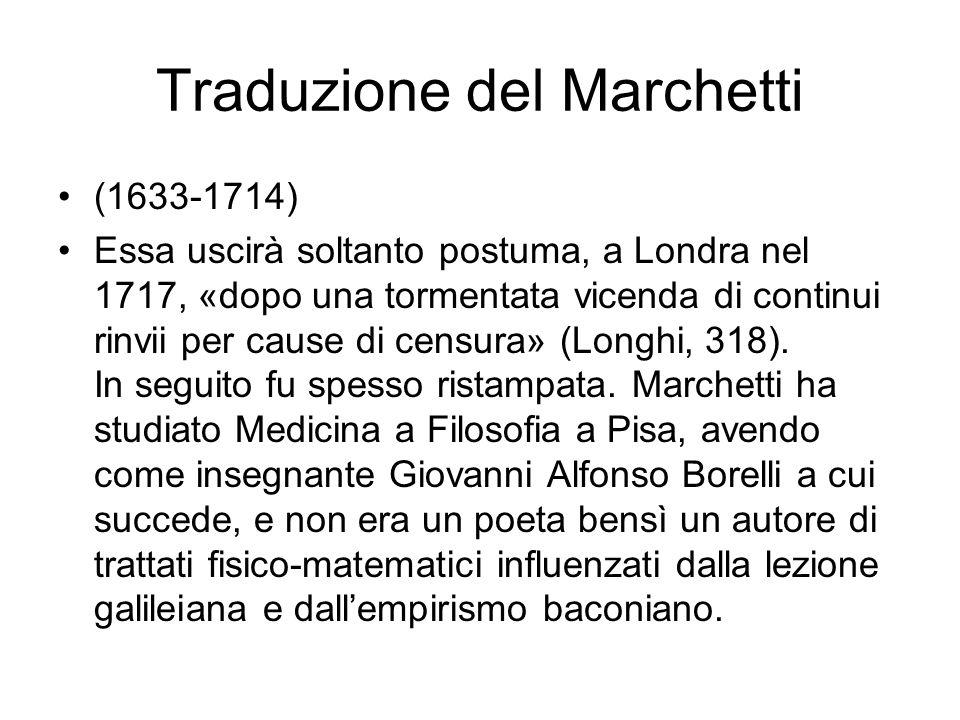 Traduzione del Marchetti (1633-1714) Essa uscirà soltanto postuma, a Londra nel 1717, «dopo una tormentata vicenda di continui rinvii per cause di cen