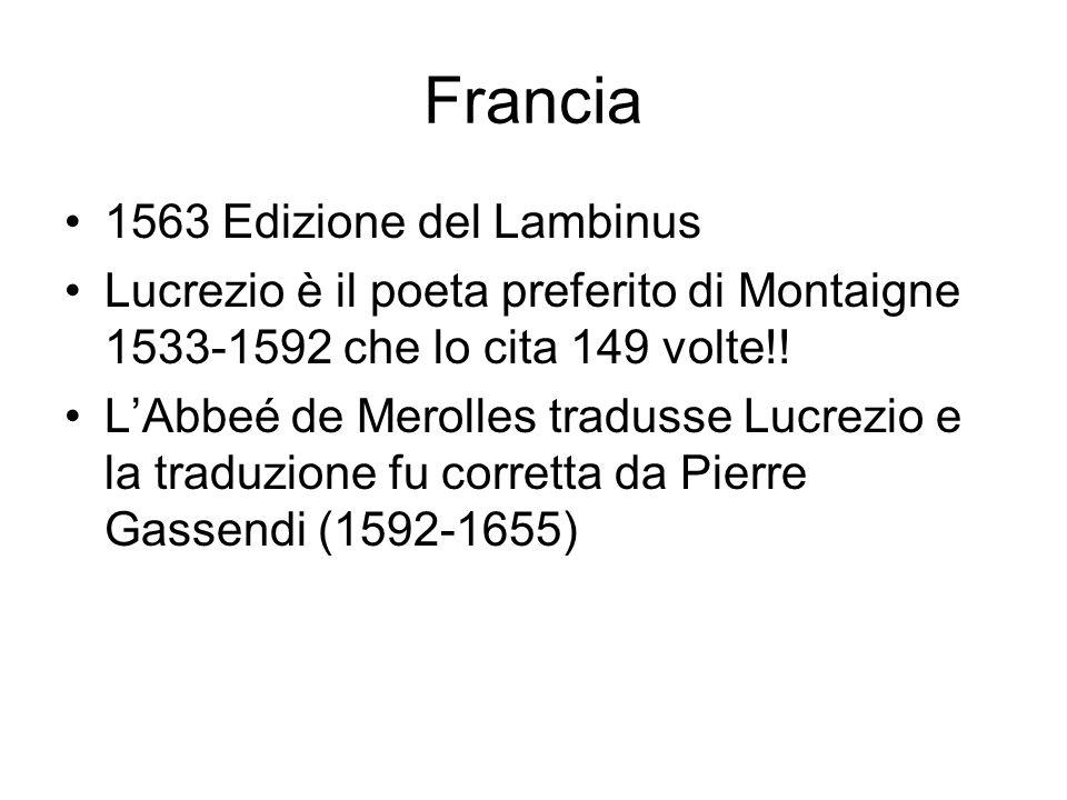 Francia 1563 Edizione del Lambinus Lucrezio è il poeta preferito di Montaigne 1533-1592 che lo cita 149 volte!! LAbbeé de Merolles tradusse Lucrezio e