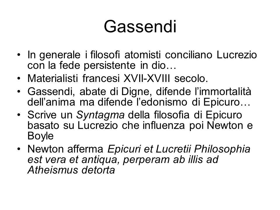 Gassendi In generale i filosofi atomisti conciliano Lucrezio con la fede persistente in dio… Materialisti francesi XVII-XVIII secolo. Gassendi, abate