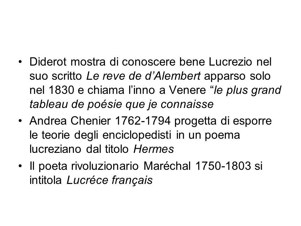 Diderot mostra di conoscere bene Lucrezio nel suo scritto Le reve de dAlembert apparso solo nel 1830 e chiama linno a Venere le plus grand tableau de