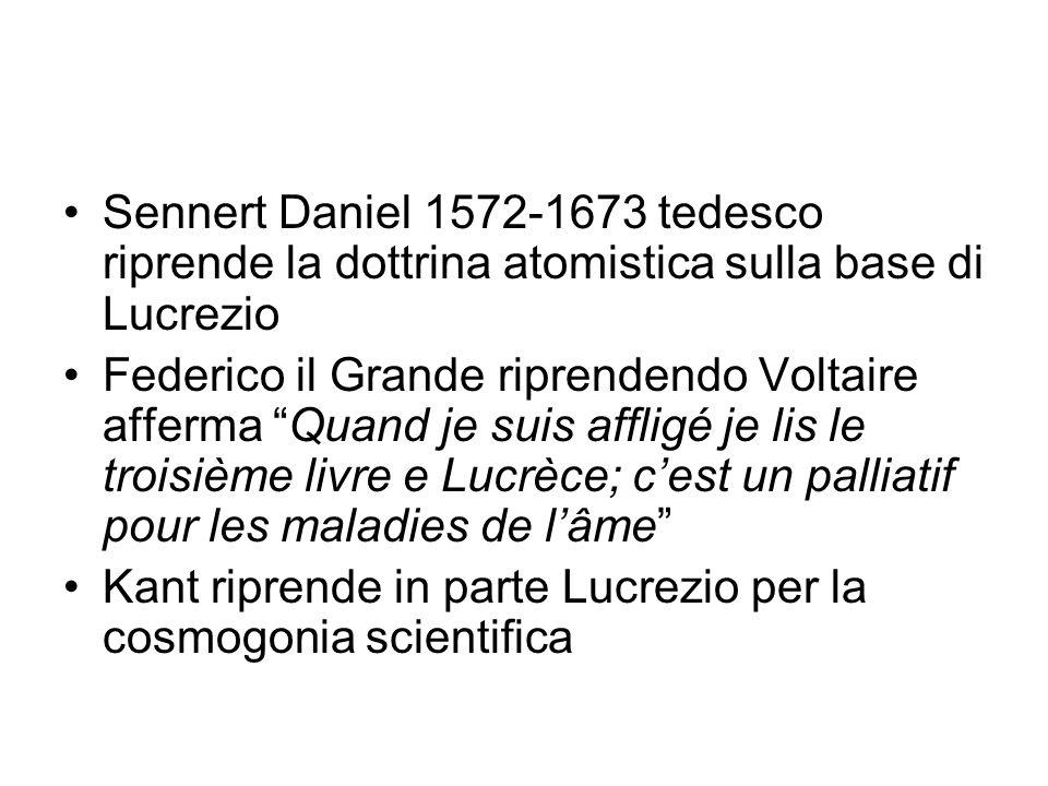 Sennert Daniel 1572-1673 tedesco riprende la dottrina atomistica sulla base di Lucrezio Federico il Grande riprendendo Voltaire afferma Quand je suis