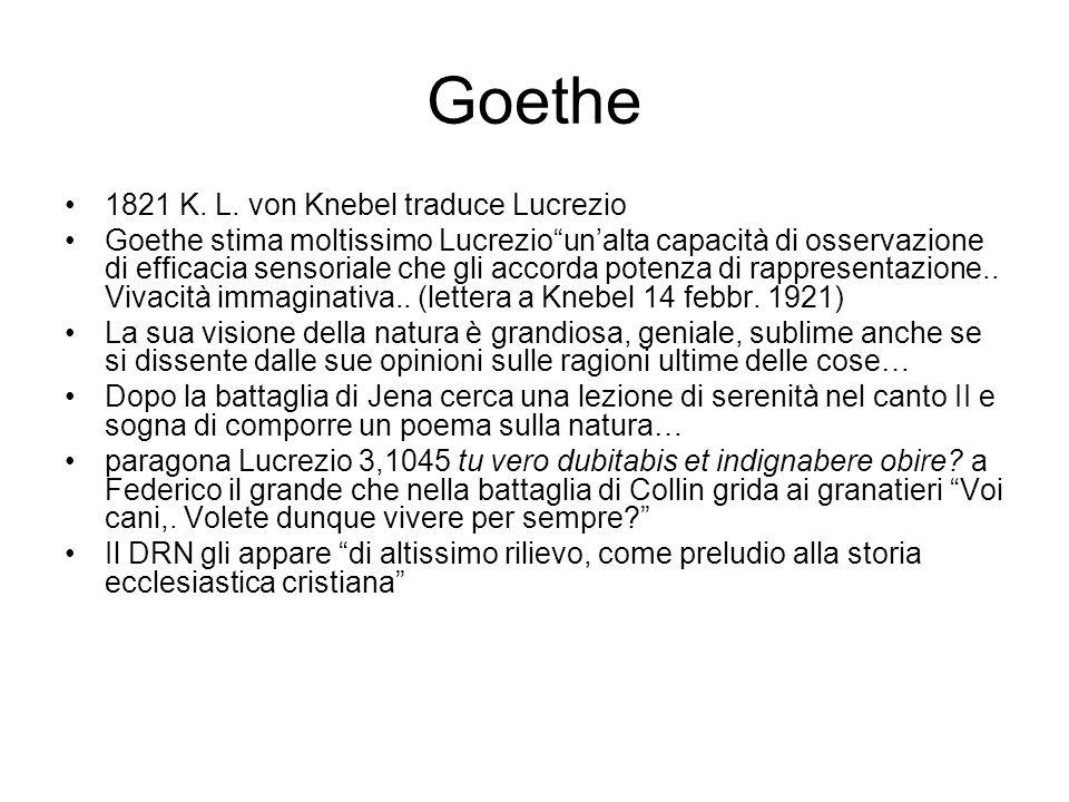 Goethe 1821 K. L. von Knebel traduce Lucrezio Goethe stima moltissimo Lucreziounalta capacità di osservazione di efficacia sensoriale che gli accorda