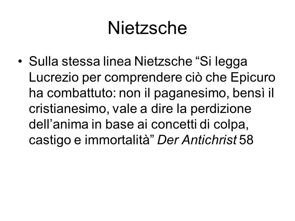 Nietzsche Sulla stessa linea Nietzsche Si legga Lucrezio per comprendere ciò che Epicuro ha combattuto: non il paganesimo, bensì il cristianesimo, val
