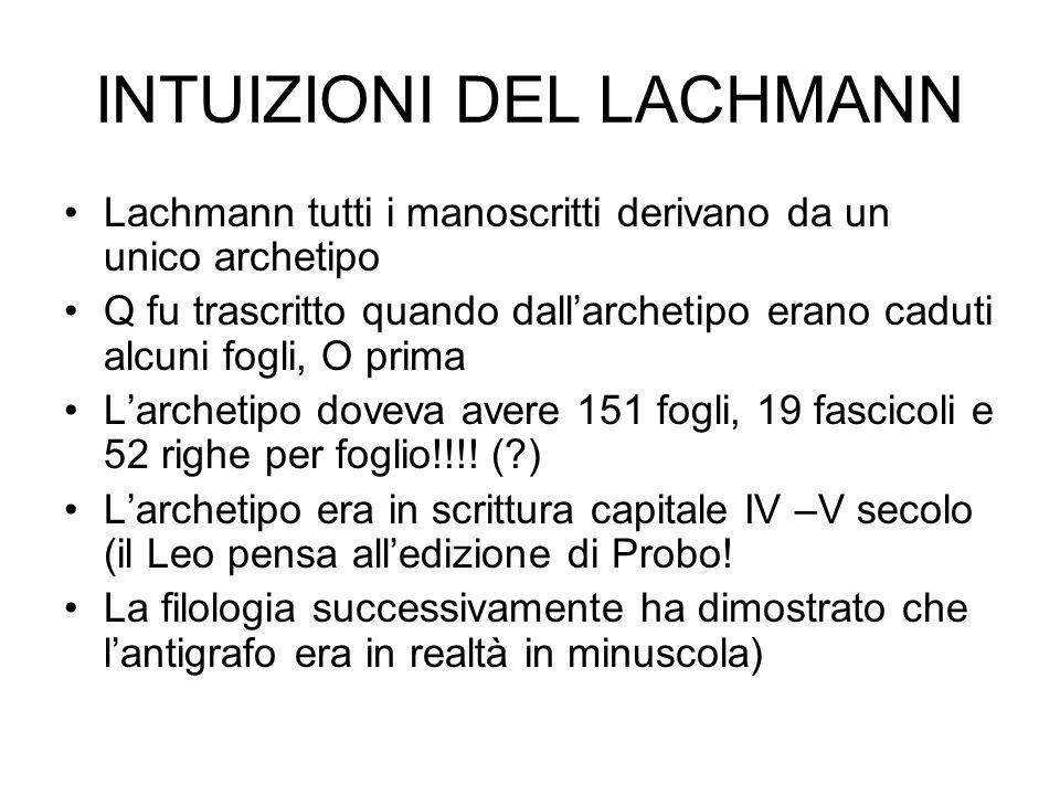 INTUIZIONI DEL LACHMANN Lachmann tutti i manoscritti derivano da un unico archetipo Q fu trascritto quando dallarchetipo erano caduti alcuni fogli, O