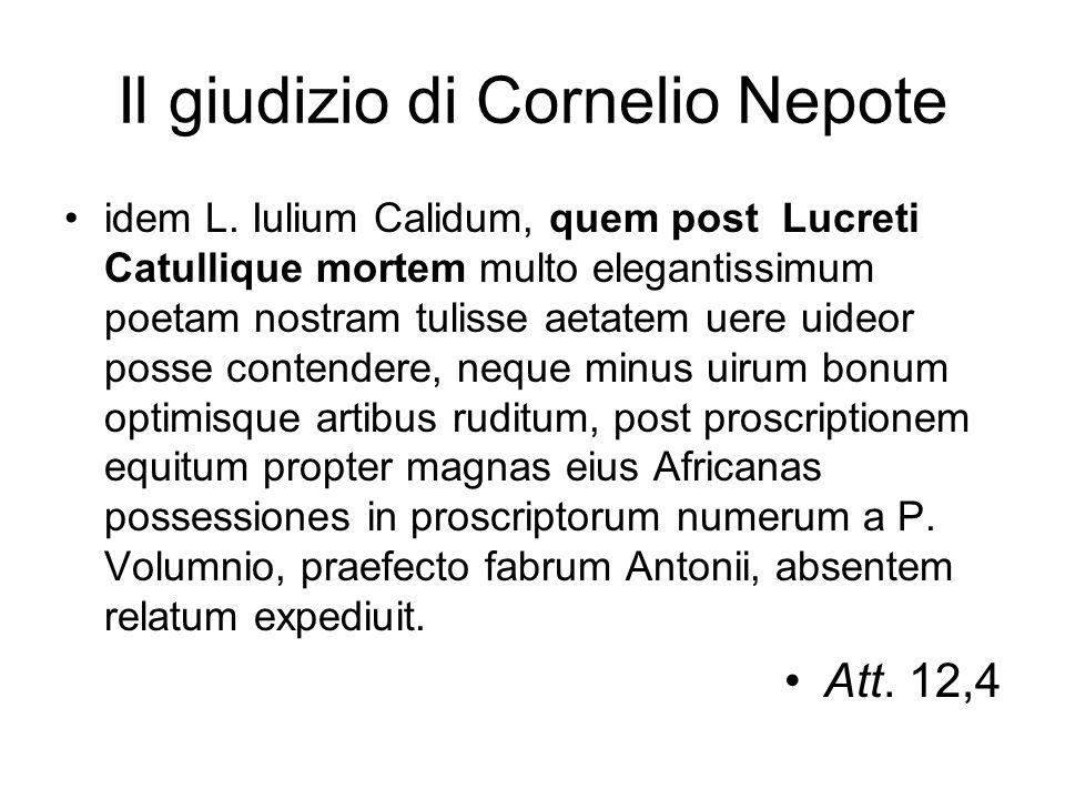 Il giudizio di Cornelio Nepote idem L. Iulium Calidum, quem post Lucreti Catullique mortem multo elegantissimum poetam nostram tulisse aetatem uere ui