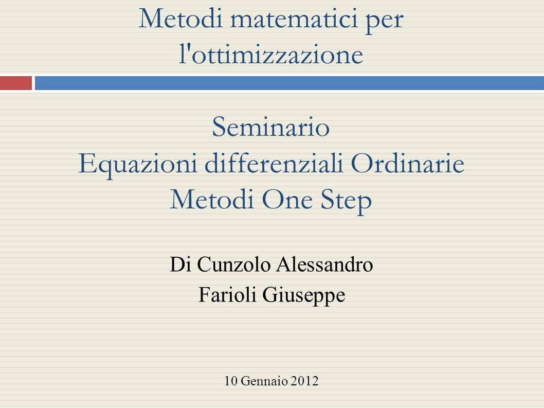 Metodi matematici per l'ottimizzazione Seminario Equazioni differenziali Ordinarie Metodi One Step Di Cunzolo Alessandro Farioli Giuseppe 10 Gennaio 2