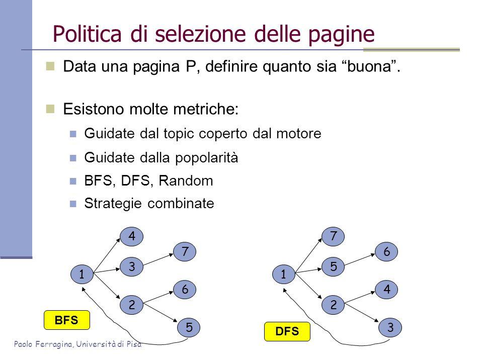 Paolo Ferragina, Università di Pisa Politica di selezione delle pagine Data una pagina P, definire quanto sia buona. Esistono molte metriche: Guidate