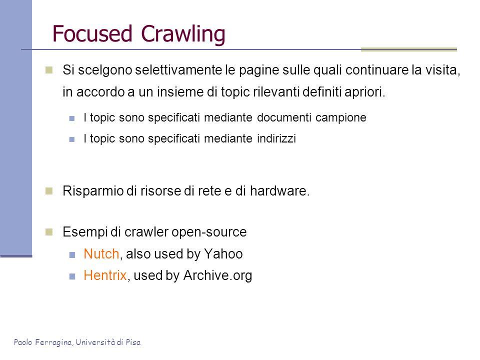 Paolo Ferragina, Università di Pisa Focused Crawling Si scelgono selettivamente le pagine sulle quali continuare la visita, in accordo a un insieme di
