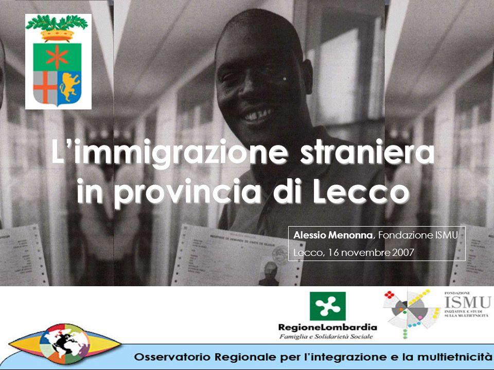 Limmigrazione straniera in provincia di Lecco Alessio Menonna, Fondazione ISMU Lecco, 16 novembre 2007