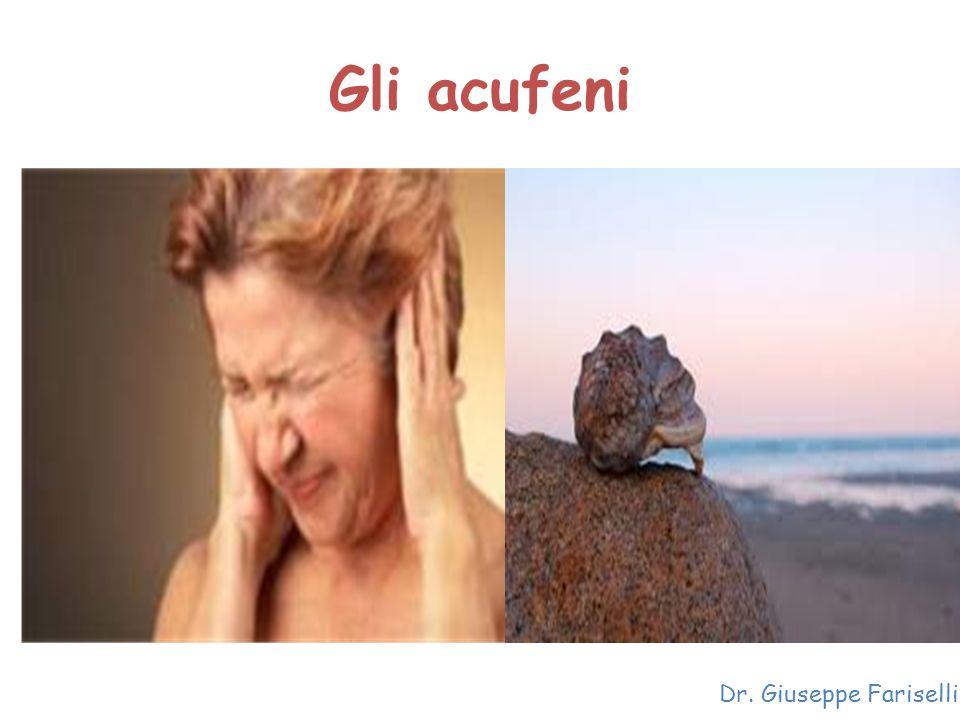 Gli acufeni Dr. Giuseppe Fariselli