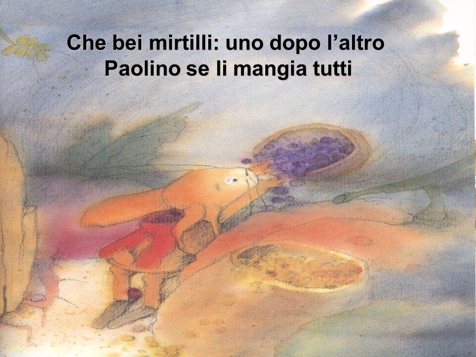 Che bei mirtilli: uno dopo laltro Paolino se li mangia tutti Paolino se li mangia tutti
