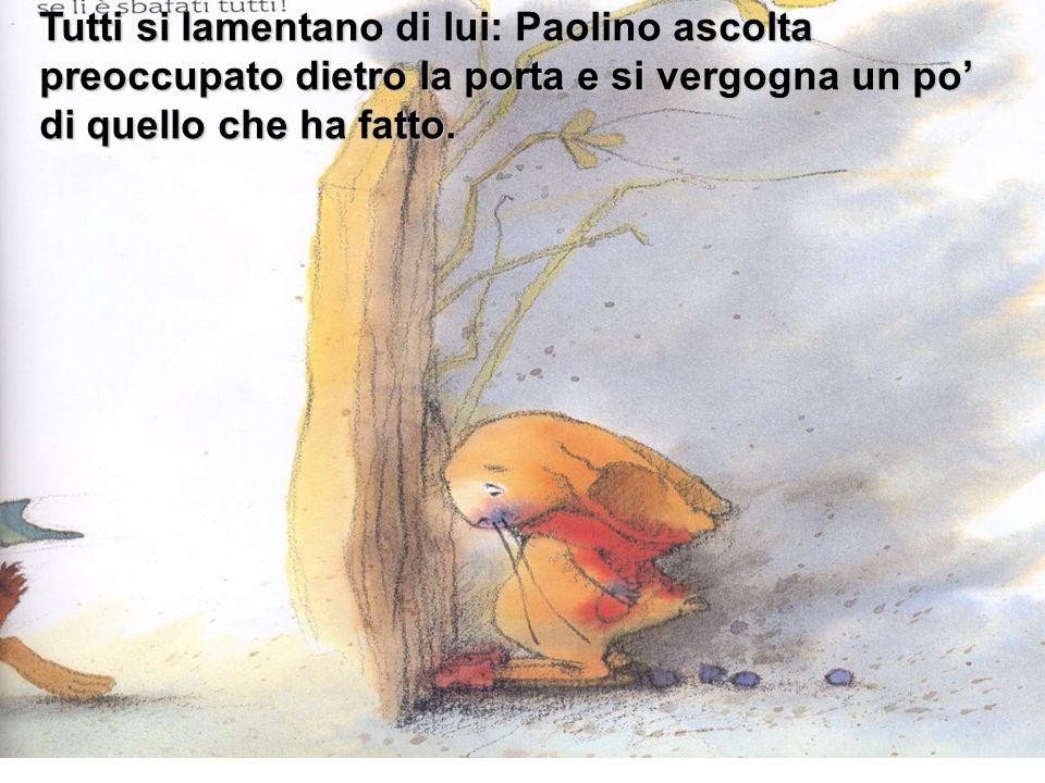 Tutti si lamentano di lui: Paolino ascolta preoccupato dietro la porta e si vergogna un po di quello che ha fatto.