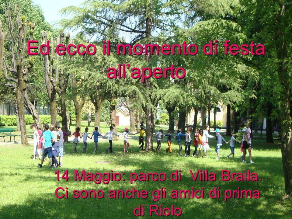 Ed ecco il momento di festa! 14 Maggio: parco di Villa Braila. Ci sono anche gli amici di prima di Riolo Ed ecco il momento di festa allaperto