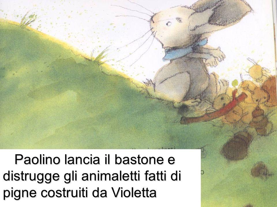 Paolino lancia il bastone e distrugge gli animaletti fatti di pigne costruiti da Violetta Paolino lancia il bastone e distrugge gli animaletti fatti d