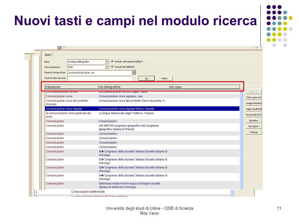 Università degli studi di Udine - CISB di Scienze Rita Vanin 11 Nuovi tasti e campi nel modulo ricerca