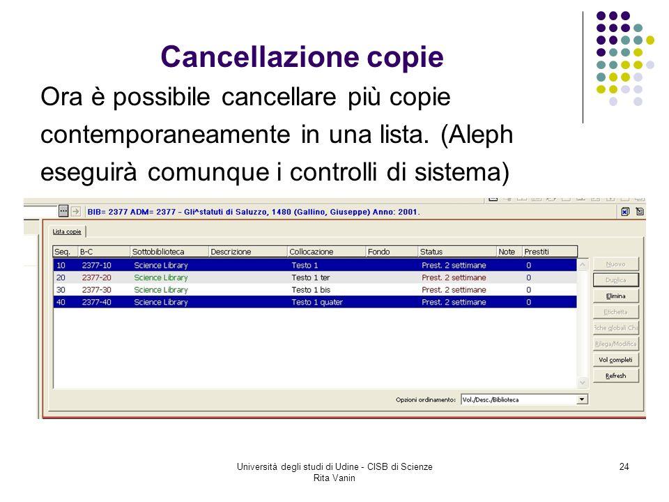 Università degli studi di Udine - CISB di Scienze Rita Vanin 24 Cancellazione copie Ora è possibile cancellare più copie contemporaneamente in una lista.