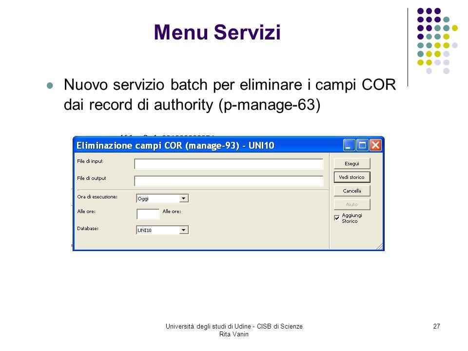 Università degli studi di Udine - CISB di Scienze Rita Vanin 27 Nuovo servizio batch per eliminare i campi COR dai record di authority (p-manage-63) Menu Servizi
