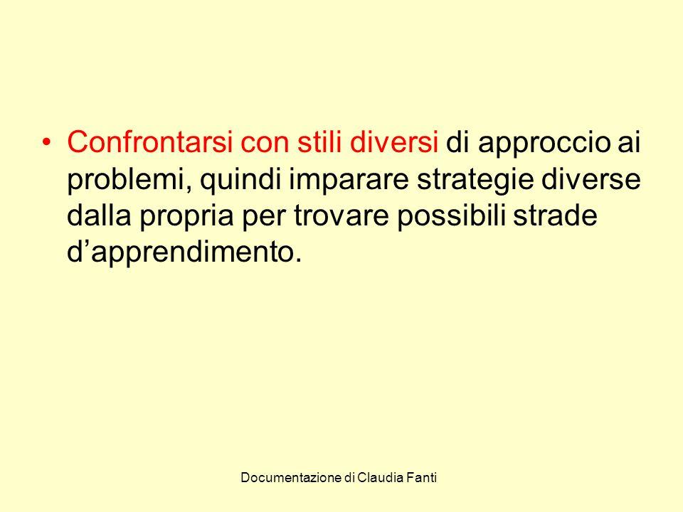 Documentazione di Claudia Fanti Confrontarsi con stili diversi di approccio ai problemi, quindi imparare strategie diverse dalla propria per trovare p