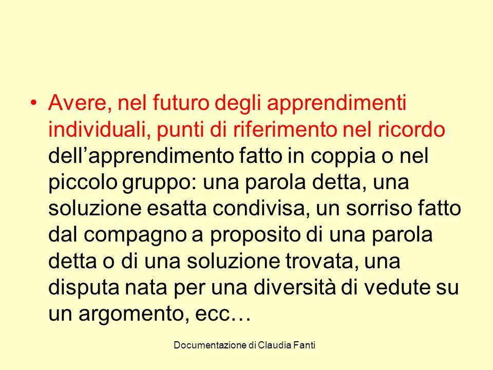 Documentazione di Claudia Fanti Avere, nel futuro degli apprendimenti individuali, punti di riferimento nel ricordo dellapprendimento fatto in coppia