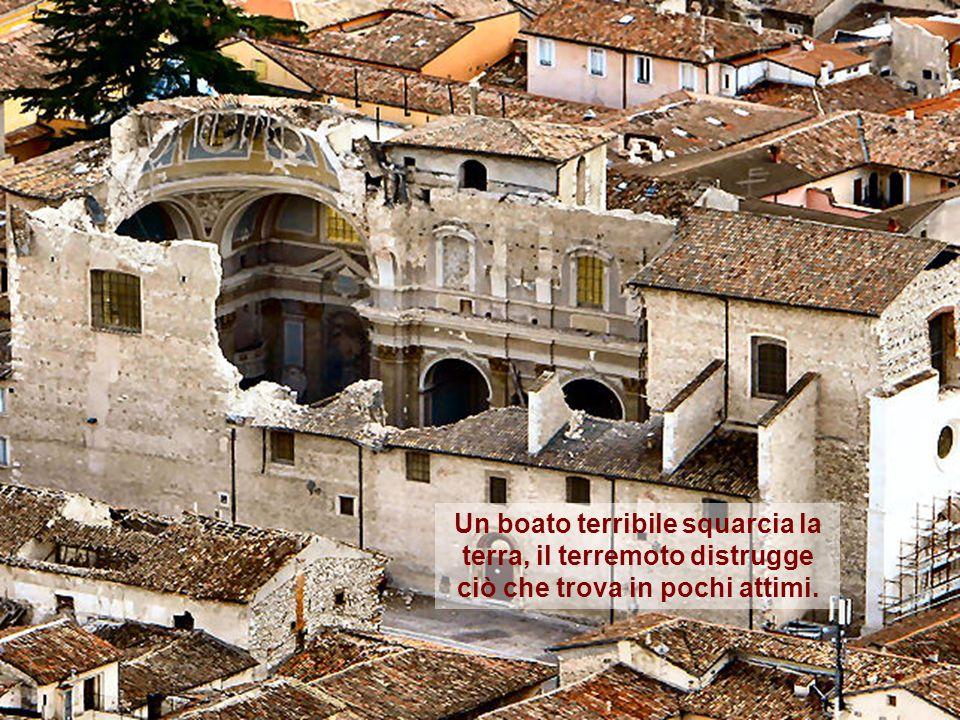 Un boato terribile squarcia la terra, il terremoto distrugge ciò che trova in pochi attimi.